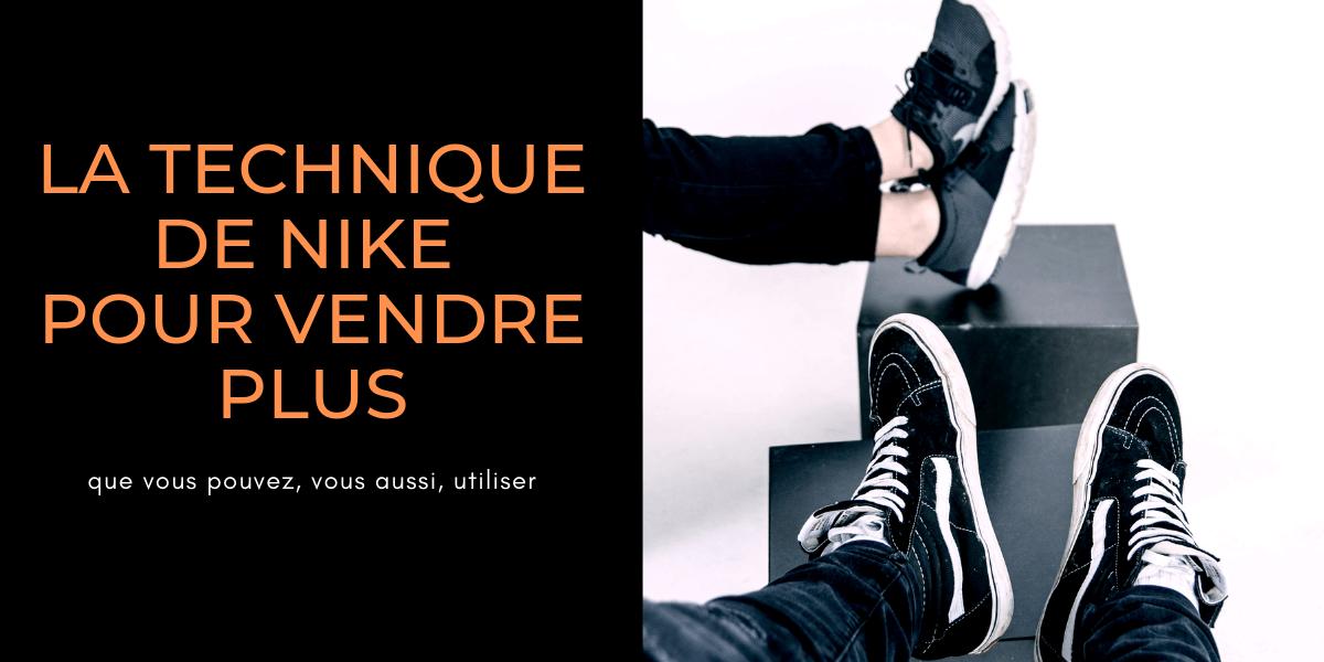 La technique de Nike, que vous pouvez utiliser, pour vendre plus