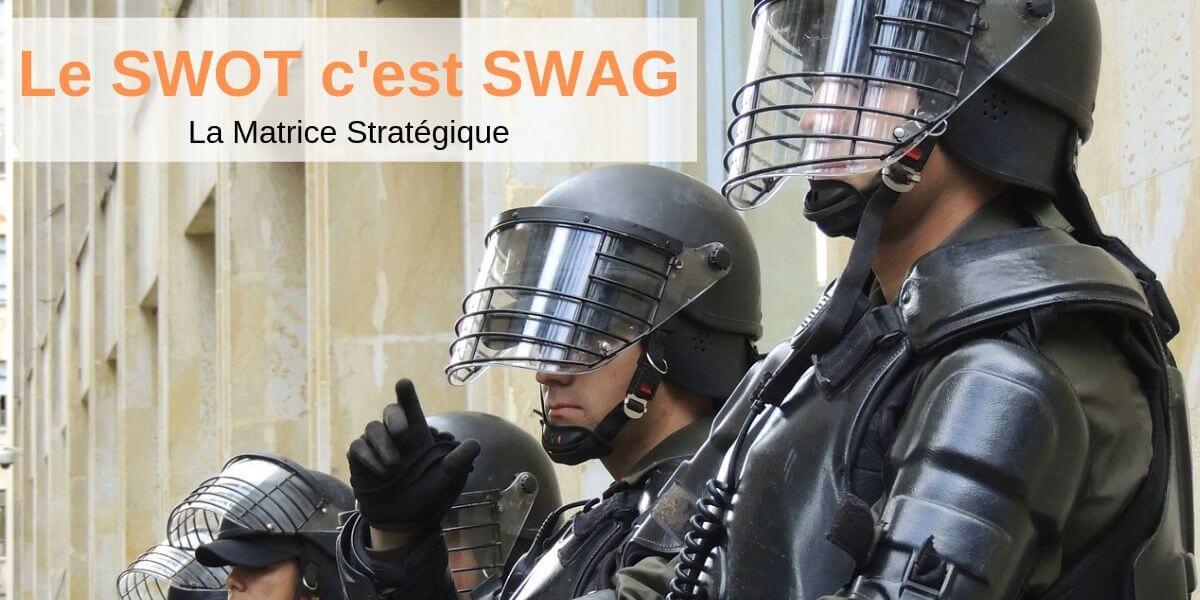 Le SWOT c'est comme le SWAT c'est très SWAG