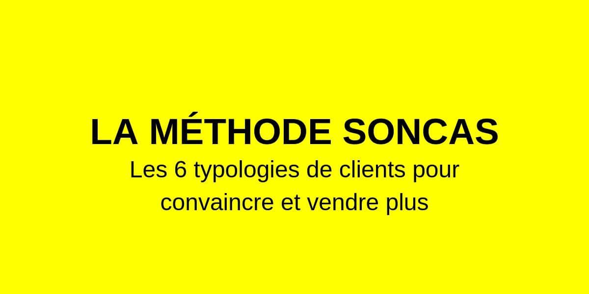 SONCAS : les 6 typologies de client pour mieux convaincre et vendre plus