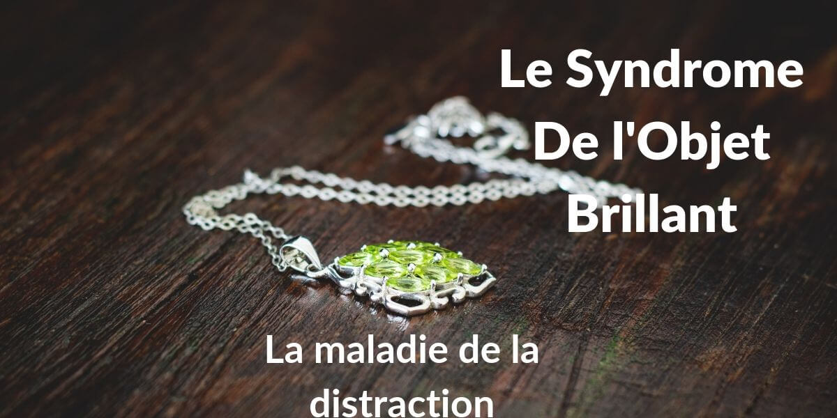 le syndrome de l'objet brillant