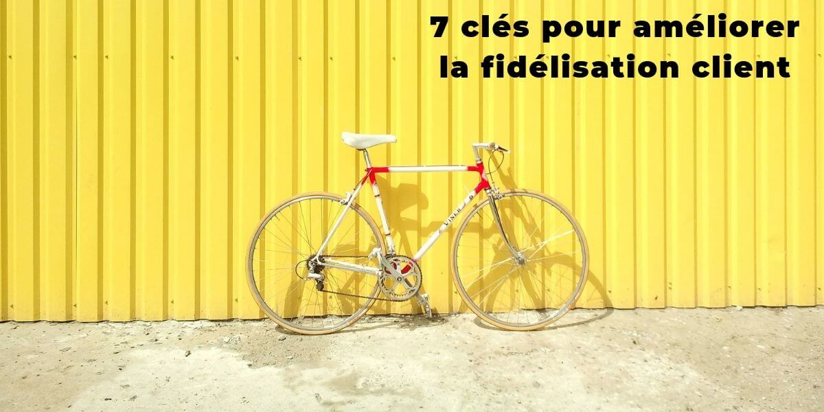 Paul, le vélo et 7 clés pour améliorer votre fidélisation client
