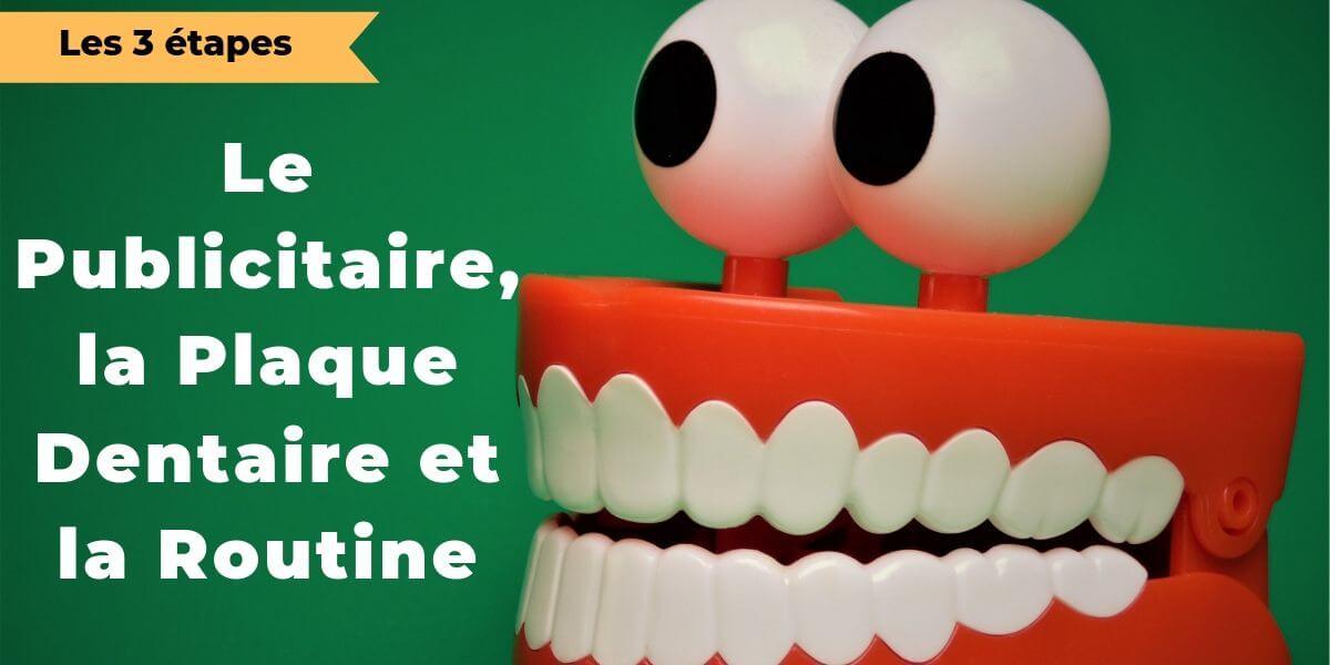 Le publicitaire, la plaque dentaire et les 3 étapes de l'habitude
